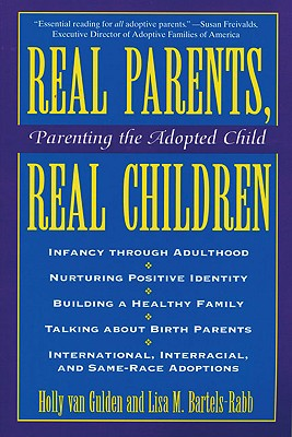 Real Parents, Real Children ; Parenting the Adopted Child By Van Gulden, Holly