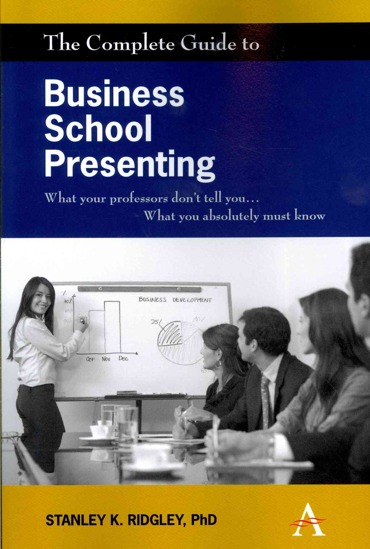 The Complete Guide to Business School Presenting By Ridgley, Stanley K.