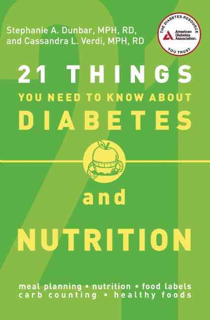 21 Things You Need to Know About Diabetes and Nutrition By Dunbar, Stephanie A./ Verdi, Cassandra L.